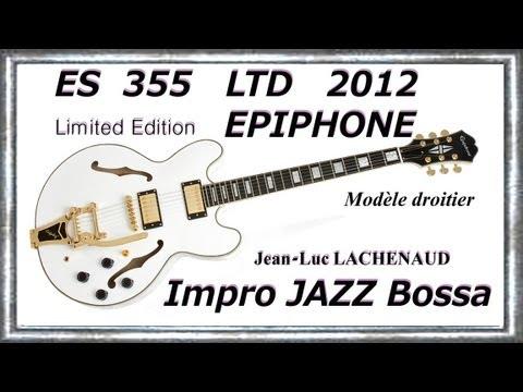 ES 355 LTD 2012 EPIPHONE by GIBSON Impro jazz bossa Wave Jean-Luc LACHENAUD.wmv