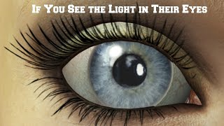 If You See the Light in Their Eyes...