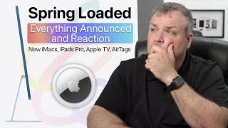 New iMacs, iPads Pro, AirTags and more -  Apple Event Recap and Reaction