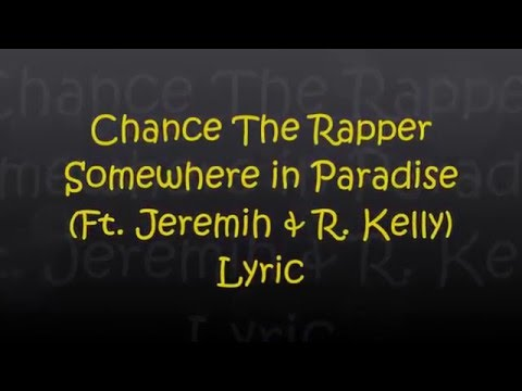 Chance The Rapper – Somewhere in Paradise (FtJeremih & RKelly) Lyrics