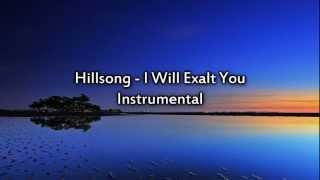 Hillsong - I will exalt You - Instrumental with lyrics