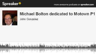 Michael Bolton dedicated to Motown P1 (made with Spreaker)