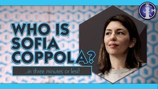 Who is Sofia Coppola? Cinema Bios in 3 Minutes or Less