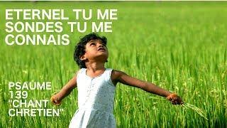 Psaume 139 Chanté - Éternel tu me sondes tu me connais -