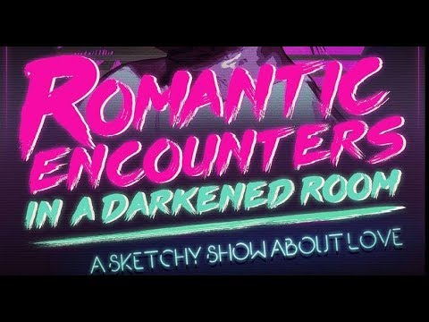 Romantic Encounters In A Darkened Room- Pleasance That, 27/08/2017