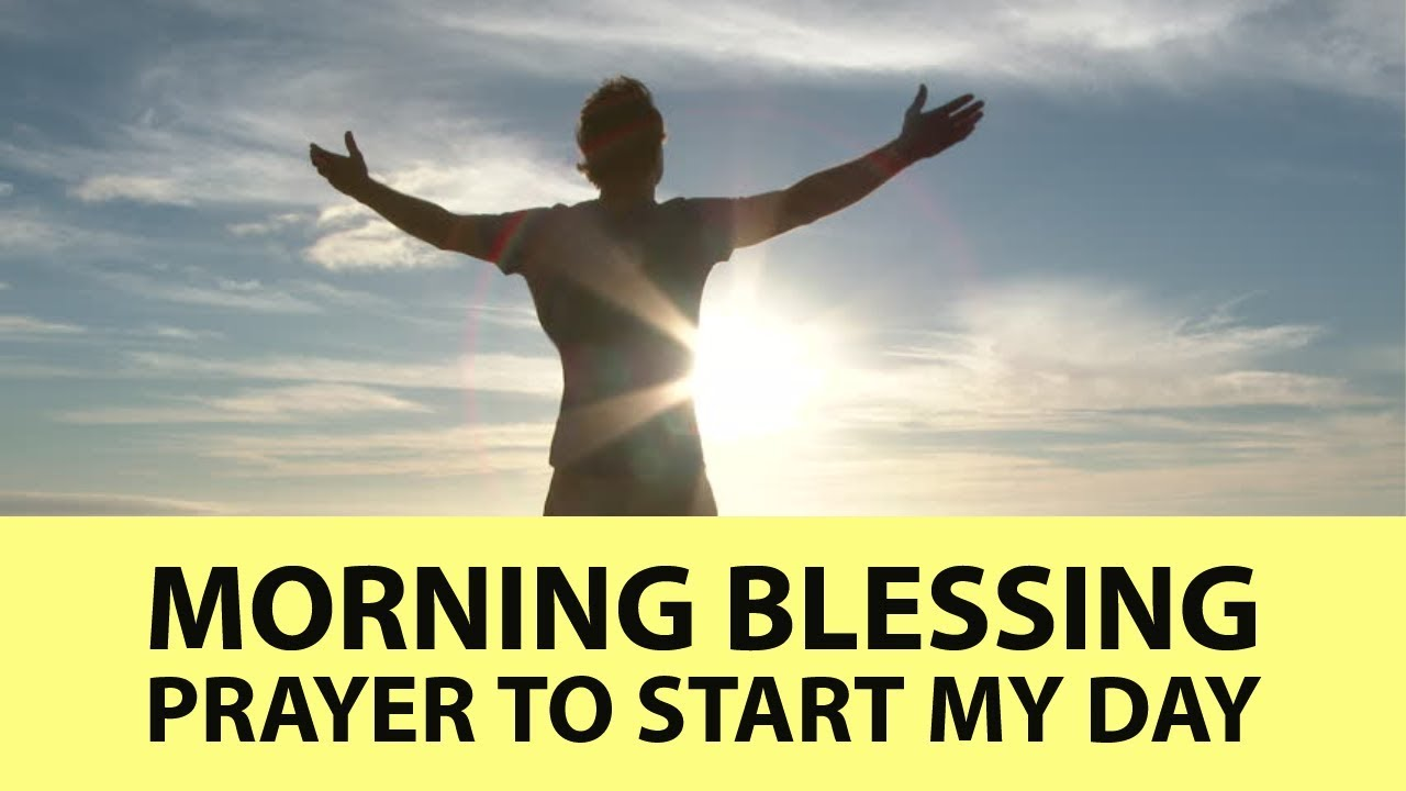 Morning blessing prayer to start my day youtube morning blessing prayer to start my day publicscrutiny Gallery