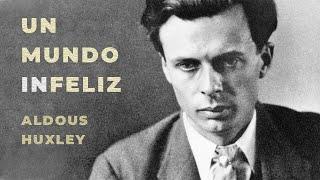 Un mundo infeliz. El pronóstico de Aldous Huxley sobre la dictadura del futuro.