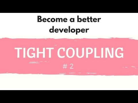Become A Better Developer #2 Tight Coupling (the Problem)