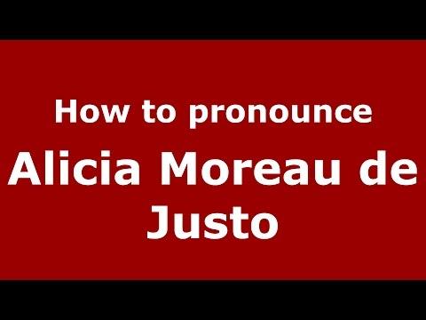 How to pronounce Alicia Moreau de Justo (Spanish/Argentina) - PronounceNames