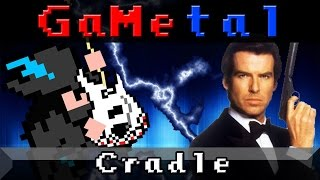 Cradle (Goldeneye 007) - GaMetal