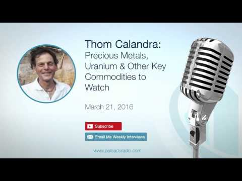 Thom Calandra: Precious Metals, Uranium & Other Key Commodities to Watch