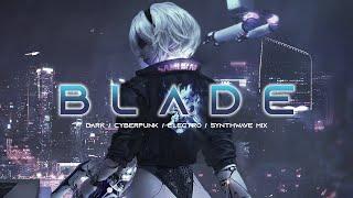 BLADE - Evil Electro / Dark Synthwave / Cyberpunk / Industrial / Dark Electro Music Mix