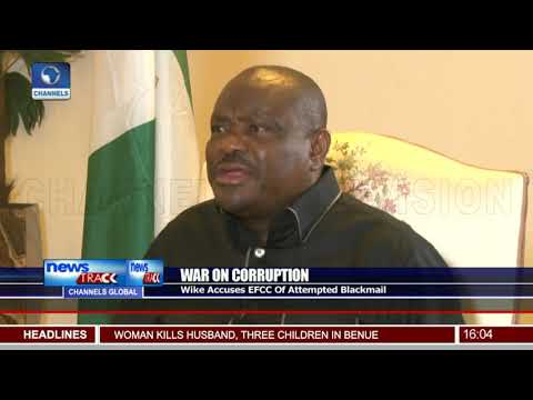 Wike Accuses EFCC Of Attempted Blackmail