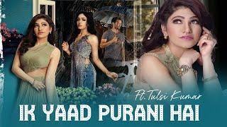 Ek Yaad Purani Hai Song Lyrics   Tulsi Kumar & Jashan Singh   Most Lovable Sad Song