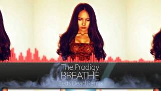 The Prodigy Breathe Zeds Dead Remix