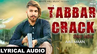 Tabbar Crack (Lyrical Audio) Aar Maan | New Punjabi Songs 2018 | White Hill Music