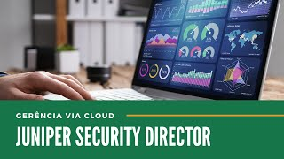 Juniper Security Director - Gerenciamento Centralizado na Nuvem