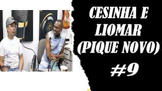 CESINHA E LIOMAR (PIQUE NOVO)   Podcast do Pagodeiro #9
