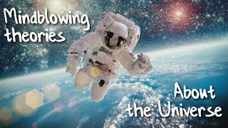 Mindblowing Theories About the Universe