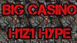 Big casino H1Z1 Hype.
