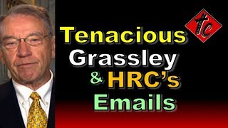 Truthification Chronicles Tenacious Grassley & HRC's Emails!!!
