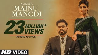 Mainu Mangdi: Prabh Gill | Official Song | Desi Routz | Maninder Kailey | Latest Punjabi Songs