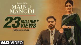 Mainu Mangdi: Prabh Gill | Official Video Song | Desi Routz | Frame Singh | Latest Punjabi Songs