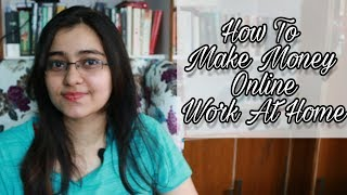 How To Make Money Online | Work From Home | Freelancing 101