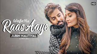 Wafa Na Raas Aayi Tujhe O Harjai - Jubin Nautiyal | Wafa Na Raas Aayi  Full Video