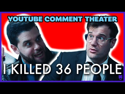 I KILLED 36 PEOPLE | YouTube Comment Theater