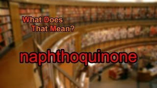 What does naphthoquinone mean?
