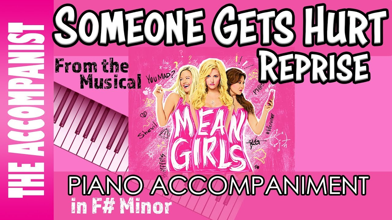 someone-gets-hurt-reprise-from-the-broadway-musical-mean-girls-piano-accompaniment-karaoke-the-accom
