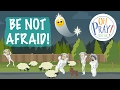 BE NOT AFRAID! - OH PRAY! PRODUCTIONS - CHRISTIAN MUSIC FOR KIDS WITH MOTION