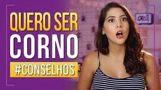 QUERO SER CORNO - #Conselhos | Dora Figueiredo