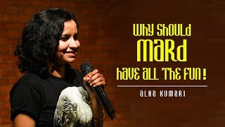 Why should MARD have all the fun  | Stand-up comedy by Alka