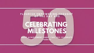 Celebrating Milestones - Flourish Empowering Thought of the Day