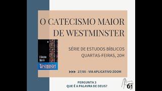 Estudo Bíblico - Tema: Catecismo Maior - Pergunta nº3