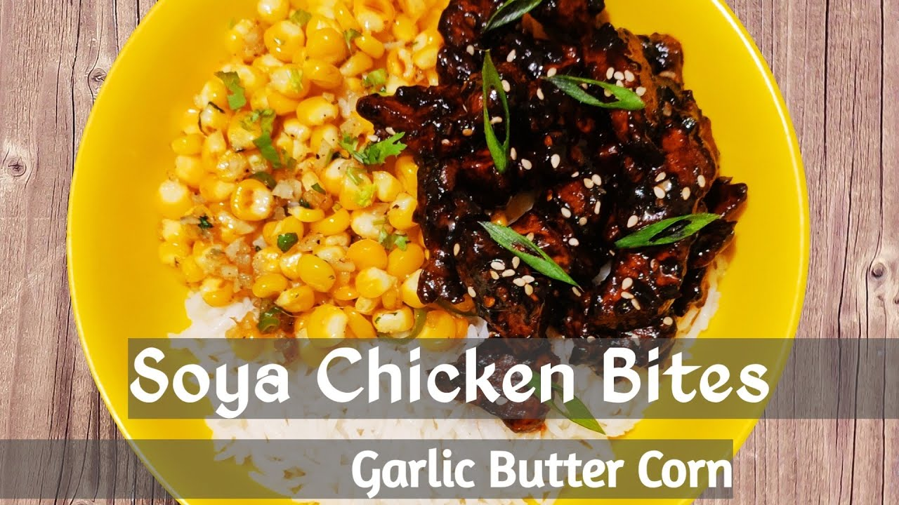Soya Chicken Bites and Garlic Butter Corn || Simple and delicious Soya Chicken Recipe with Corn ||