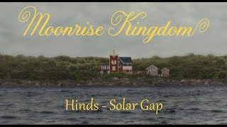 Moonrise Kingdom / Hinds - Solar Gap