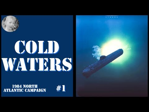 Cold Waters Campaign 1984 - or - Sonar, Torpedoes, and Bears, Oh My! Pt.1
