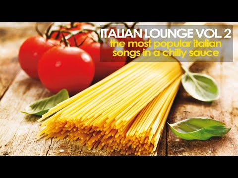 Top chill out music - Italian Lounge, Vol. 2 (Most Popular Italian Songs in a Chilly Sauce )