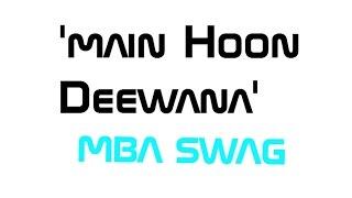 Download Hindi Video Songs - Main Hoon Deewana Tera(MBA SWAG) Full CHIPMUNK Audio Song |Meet Bros Anjjan ft. Arijit Singh