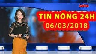 Trực tiếp ⚡ Tin Tức 24h Mới Nhất hôm nay 06/03/2018   Tin Nóng 24H
