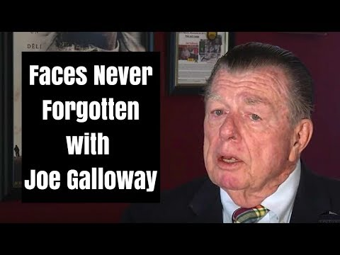 Faces Never Forgotten with Joe Galloway