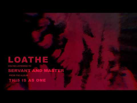 LOATHE - Servant and Master (OFFICIAL AUDIO)