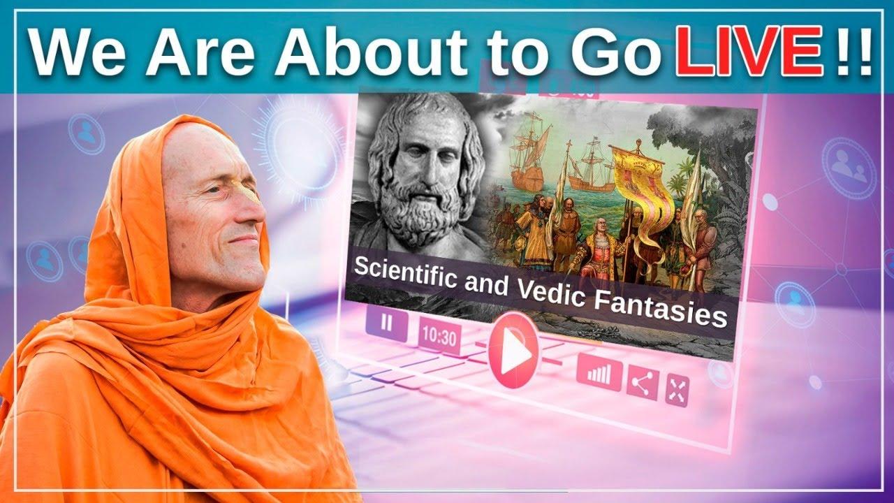(LIVE Broadcast) Scientific and Vedic Fantasies