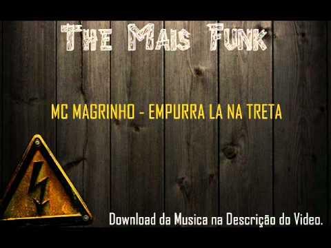 MC MAGRINHO - EMPURRA LA NA TRETA