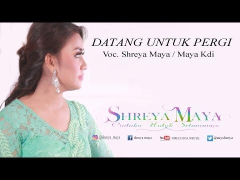 Datang Untuk Pergi by SHREYA MAYA / MAYA KDI