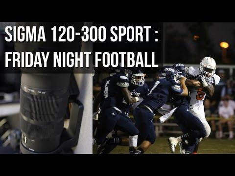 Sigma 120-300 Sport: Friday Night Football Game (Review)