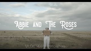 Atmosphere // OFFICIAL MUSIC VIDEO // Abbie and The Roses